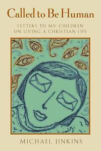 Called to Be Human: Letters to My Children on Living a Christian Life, Jinkins,