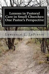 Lessons in Pastoral Care in Small Churches One Pastor's Perspect by Lapierre Law