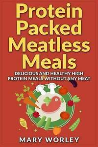 Protein Packed Meatless Meals Delicious Healthy High Protein by Worley Mary