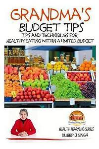 Grandma's Budget Tips - Tips Techniques for Healthy Eating Within Limited by Sin