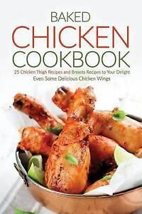 Baked Chicken Cookbook 25 Chicken Thigh Recipes Breasts Reci by Stone Martha