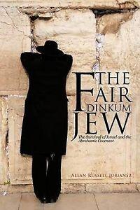 The Fair Dinkum Jew Survival Israel Abrahamic Cov by Juriansz Allan Russell