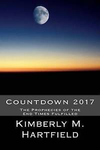 Countdown 2017 Prophecies End Times Fulfilled by Hartfield Kimberly M -Paperback