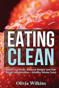 Eating Clean Reset Your Body Reduce Weight Get Rid Infla by Wilkins Olivia