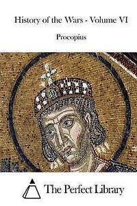 History of the Wars - Volume VI by by Procopius -Paperback