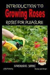 Introduction to Growing Roses - Roses for Pleasure by Singh, Dueep Jyot