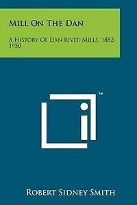 Mill on the Dan: A History of Dan River Mills, 1882-1950 9781258193089