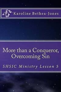 More Than Conqueror Overcoming Sin Shsic Ministry Lesson 5 by Bethea-Jones Karol