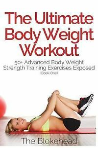 The Ultimate Body Weight Workout : 50+ Advanced Body Weight Strength Training...