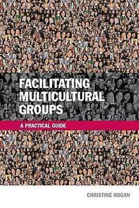 Facilitating Multicultural Groups: A Practical Guide by Christine Hogan