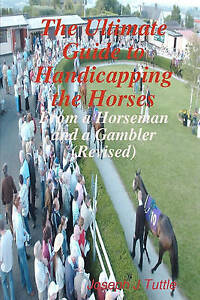 The Ultimate Guide To Handicapping The Horses: From A Horseman And A Gambler (Re