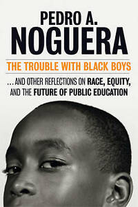 The Trouble With Black Boys, Pedro A. Noguera