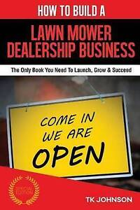 How Build Lawn Mower Dealership Business (Special Edition)  by Johnson T K