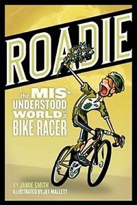 NEW ROADIE: The Misunderstood World of a Bike Racer by Jamie Smith FREE SHIPPING