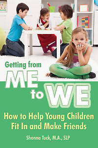 Getting from Me to We: How to Help Young Children Fit in & Make Friends by...