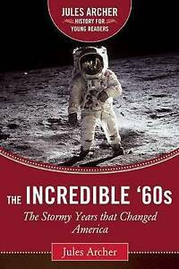 The Incredible '60s: The Stormy Years That Changed America by Archer, Jules