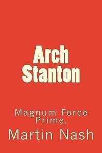 Arch Stanton: Magnum Force Prime. by Nash, MR Martin -Paperback