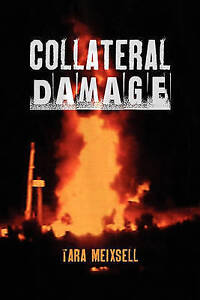 Collateral Damage Chronicle Lives Devastated by Gas Oil by Meixsell Tara