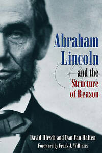 Abraham Lincoln and the Structure of Reason by Dan Van Haften, David H....