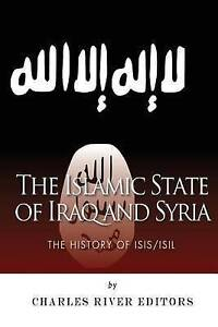 The Islamic State Iraq Syria History ISIS/ISIL by Charles River Editors
