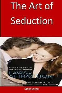 The Art Seduction Learn This Art Start Seducing Any Woman by Jacob Maria