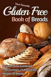 Your Favorite Gluten Free Book of Breads: A Gluten-Free Cookbook  9781502568465