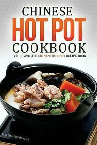Chinese Hot Pot Cookbook - Your Favorite Chinese Hot Pot Recipe B 9781530555499