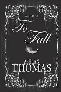 NEW To Fall (The To Fall Trilogy) (Volume 1) by Donna AnnMarie Smith