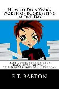 How Do Year's Worth Bookkeeping in One Day Make QuickBoo by Barton E T