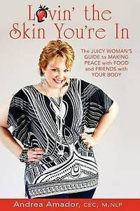 Lovin' the Skin You're In: The Juicy Woman's Guide to Making Peace with Food and