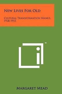 New Lives For Old: Cultural Transformation Manus, 1928-1953 by Margaret Mead
