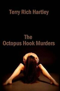 NEW The Octopus Hook Murders: A Gus Bolderjack Novel by Terry Rich Hartley PhD