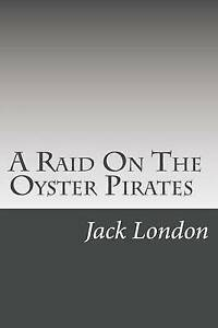 A Raid on the Oyster Pirates by London, Jack -Paperback