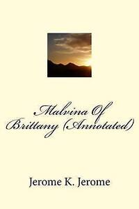 Malvina of Brittany (Annotated) by Jerome K. Jerome -Paperback