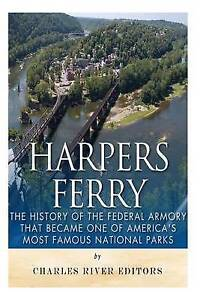 Harpers Ferry History Federal Armory That Became One  by Charles River Editors