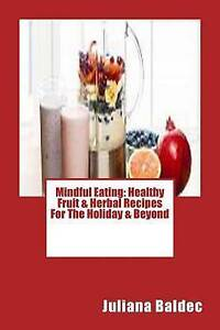 Mindful Eating Healthy Fruit & Herbal Recipes for Holiday &  by Baldec Juliana