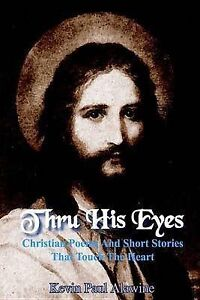 NEW Thru His Eyes: Christian Poems And Short Stories That Touch The Heart