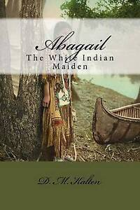 Abagail: The White Indian Maiden by Kalten, D. M. -Paperback