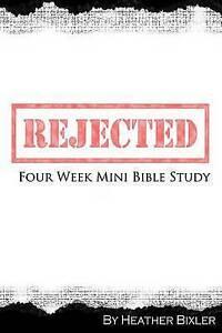 NEW Rejected - Four Week Mini Bible Study by Heather Bixler