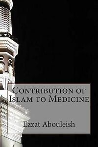 Contribution of Islam to Medicine by Abouleish M. D., Ezzat -Paperback