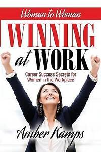 Woman Woman Winning at Work Career Success Secrets for Women by Kamps Amber