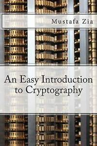 An Easy Introduction to Cryptography by Zia, M. -Paperback