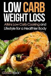 Low Carb Weight Loss: Atkins Low Carb Cooking and Lifestyle for a 9781503124011