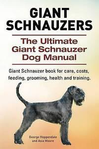 Giant Schnauzers Ultimate Giant Schnauzer Dog Manual Giant Schnauzer Book for Ca