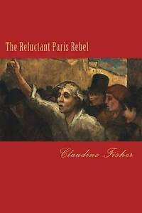 The Reluctant Paris Rebel by Fisher, Claudine -Paperback