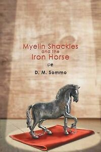 Myelin Shackles and the Iron Horse by Sommo, D. M. -Paperback