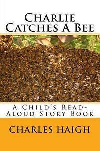 Charlie-Catches-a-Bee-A-Child-039-s-Read-Aloud-Story-Book-by-Haigh-Charles-Albert