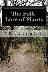 The Folk-Lore of Plants by Thiselton-Dyer, T. F. -Paperback
