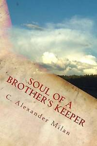 Soul of a Brother's Keeper Milan, C. Alexander -Paperback
