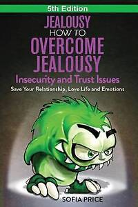 Jealousy How Overcome Jealousy Insecurity Trust Issues - by Price Sofia
